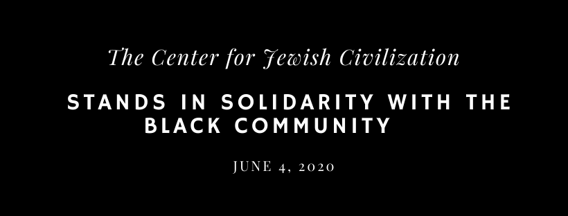 """Dear Students of the Center for Jewish Civilization, We are writing to express our deepest sympathy to those affected by the tragedies and losses of these past few months. We wanted to reach out to you to convey our shock, concern, and anger at the murder of Breonna Taylor, Ahmaud Arbery, and George Floyd, the continued brutalization of our brothers and sisters, and the abhorrent actions of our current national leadership. We feel no need to couch this notice in cautious tones, institutional cadences, and empty platitudes. The situation is unacceptable, has been unacceptable, and will never change unless every one of us devotes our thoughts and actions to bringing about structural change. We stand in solidarity with the Black community in the ongoing fight against injustice. As an academic center, we need to use our privilege to educate ourselves on the continued threat of systemic oppression and its tolerance of police brutality. To this end, we need to recognize and confront racism, not only in our community, but within ourselves. And we need to share this knowledge, and the process through which we attained it, with our students. Since our founding, we have taught students about Jewish Civilization's role in the global community. We have dedicated ourselves to putting our undergraduates first, and aspired to learn from their diverse experiences. Our Center exposes explicit and implicit forms of antisemitism, and their culmination into crimes of hatred. But we strive to take this one step further. By drawing parallels between biases, prejudices, and ideologies, we challenge our students to monitor and combat all forms of hatred. Please remember that the CJC's faculty members and administrators are always available as a resource. For your reference, we have linked additional programs and services offered by Georgetown affiliate programs. Please also note that Georgetown Jewish Life and the Jewish Student Association will be hosting a moderated conversation, """"Let's """