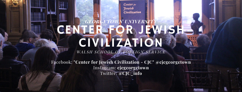 "The Center for Jewish Civilization Walsh School of Foreign Service Facebook: ""Center for Jewish Civilization - CJC"" @cjcgeorgetown Instagram: cjcgeorgetown Twitter: @CJC_info"