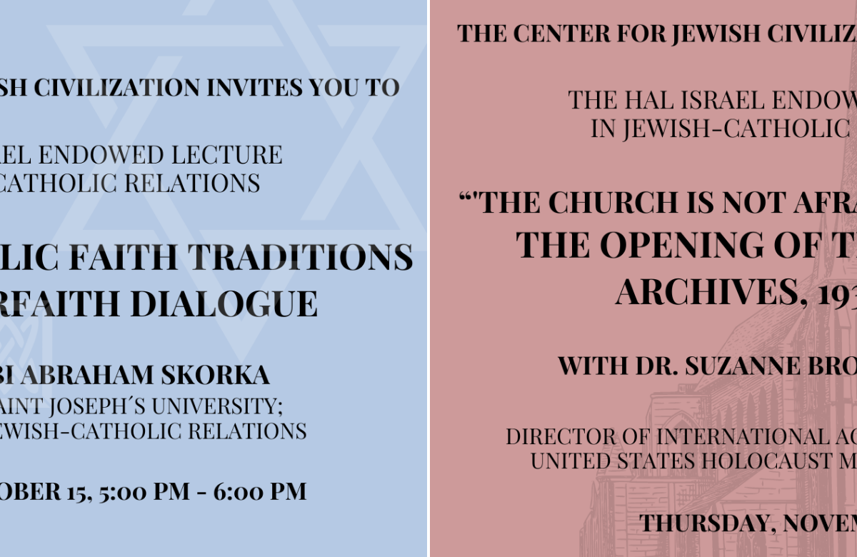 """Take a Look at our Upcoming Hal Israel Endowed Lectures in Jewish-Catholic Relations! The Center for Jewish Civilization invites you to Rabbi Abraham Skorka's virtual lecture, """"Jewish-Catholic Faith Traditions and Interfaith Dialogue,"""" and Dr. Suzanne Brown-Fleming's """"The Church is Not Afraid of History: the Opening of the Vatican Archives, 1939-1958.""""RSVPtothe lectures by visiting the links on our website!"""